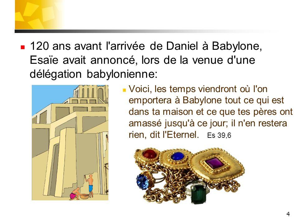 120 ans avant l arrivée de Daniel à Babylone, Esaïe avait annoncé, lors de la venue d une délégation babylonienne: