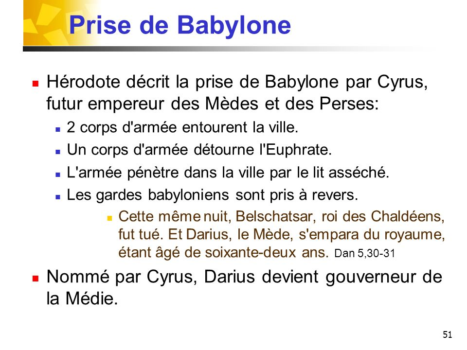 Prise de Babylone Hérodote décrit la prise de Babylone par Cyrus, futur empereur des Mèdes et des Perses: