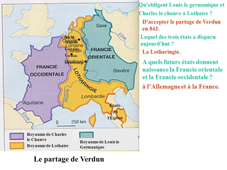 Le partage de Verdun Royaume de Charles le Chauve. Royaume de Lothaire. Royaume de Louis le Germanique.