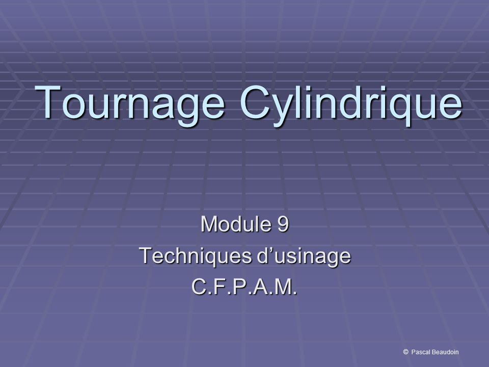 Module 9 Techniques d'usinage C.F.P.A.M.