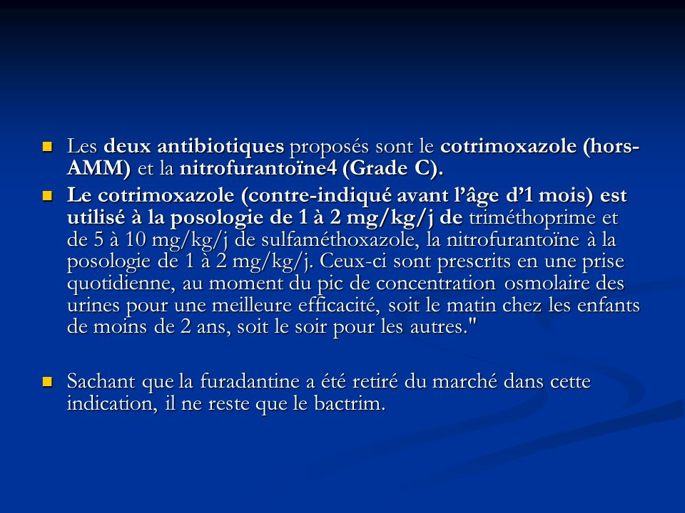 Les deux antibiotiques proposés sont le cotrimoxazole (hors-AMM) et la nitrofurantoïne4 (Grade C).