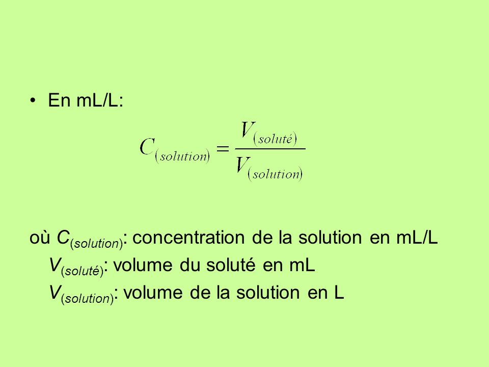 En mL/L: où C(solution): concentration de la solution en mL/L.