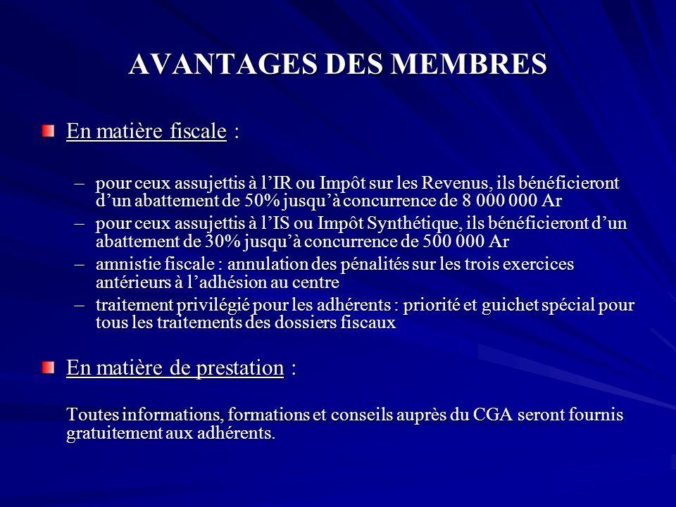 AVANTAGES DES MEMBRES En matière fiscale : En matière de prestation :