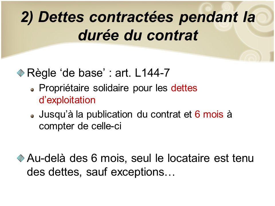 2) Dettes contractées pendant la durée du contrat