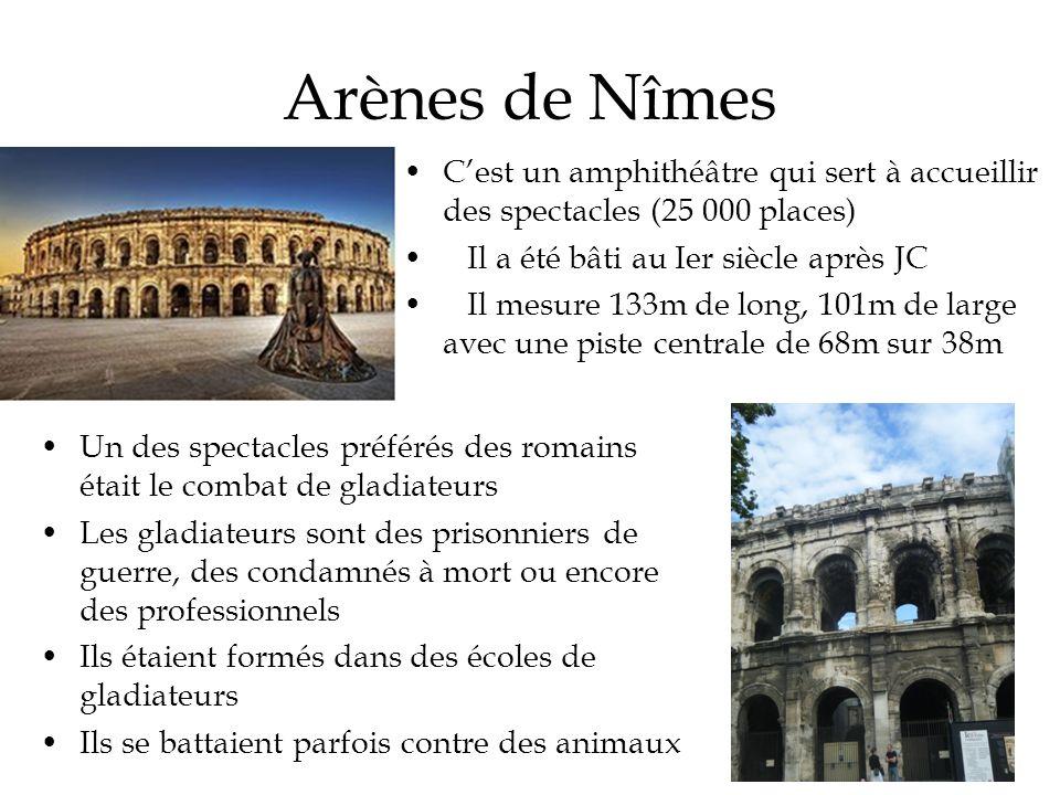 Arènes de Nîmes C'est un amphithéâtre qui sert à accueillir des spectacles (25 000 places) Il a été bâti au Ier siècle après JC.