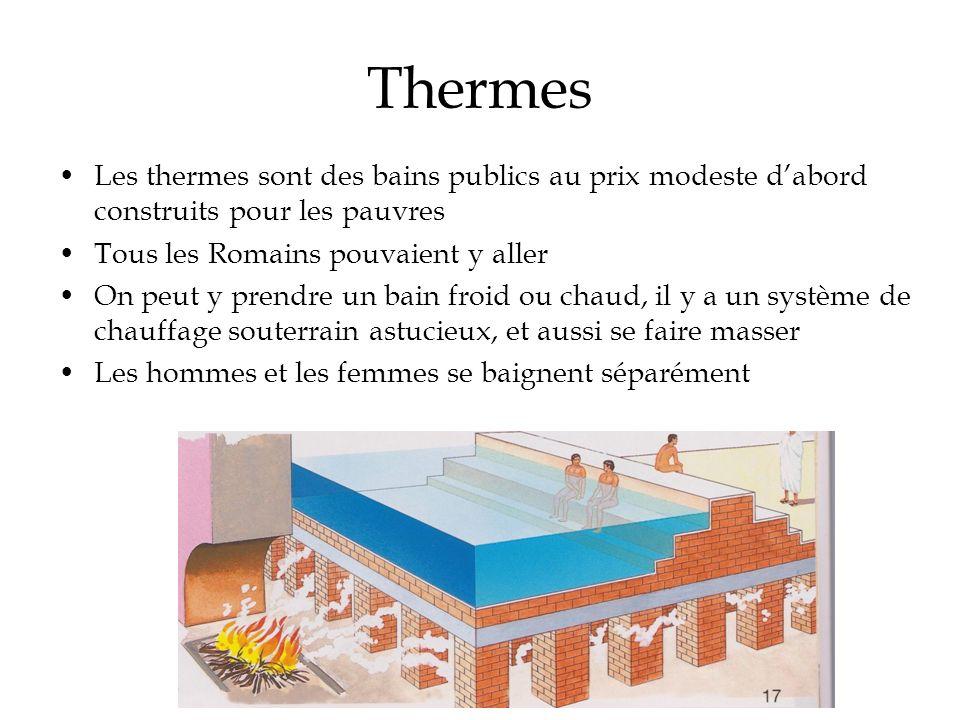 Thermes Les thermes sont des bains publics au prix modeste d'abord construits pour les pauvres. Tous les Romains pouvaient y aller.