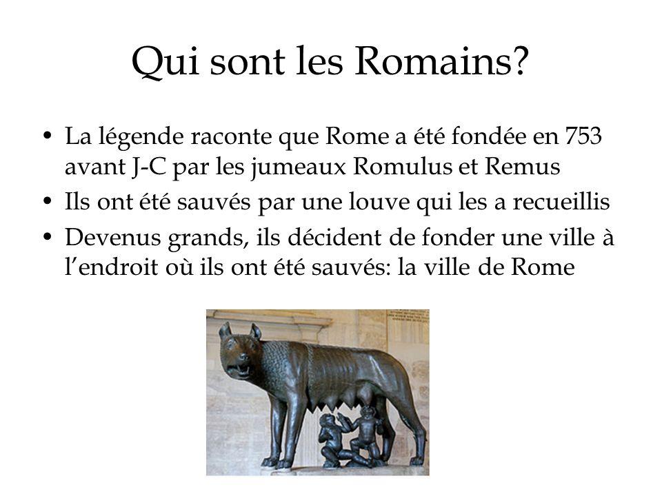 Qui sont les Romains La légende raconte que Rome a été fondée en 753 avant J-C par les jumeaux Romulus et Remus.