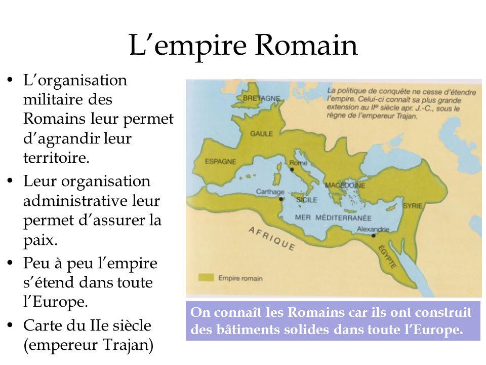 L'empire Romain L'organisation militaire des Romains leur permet d'agrandir leur territoire.