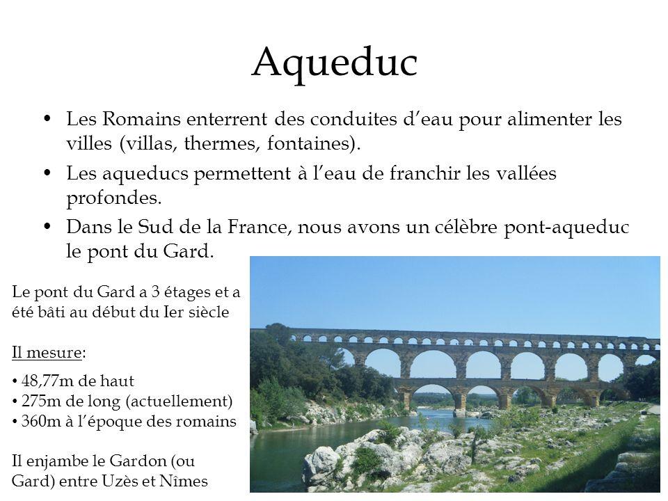 Aqueduc Les Romains enterrent des conduites d'eau pour alimenter les villes (villas, thermes, fontaines).