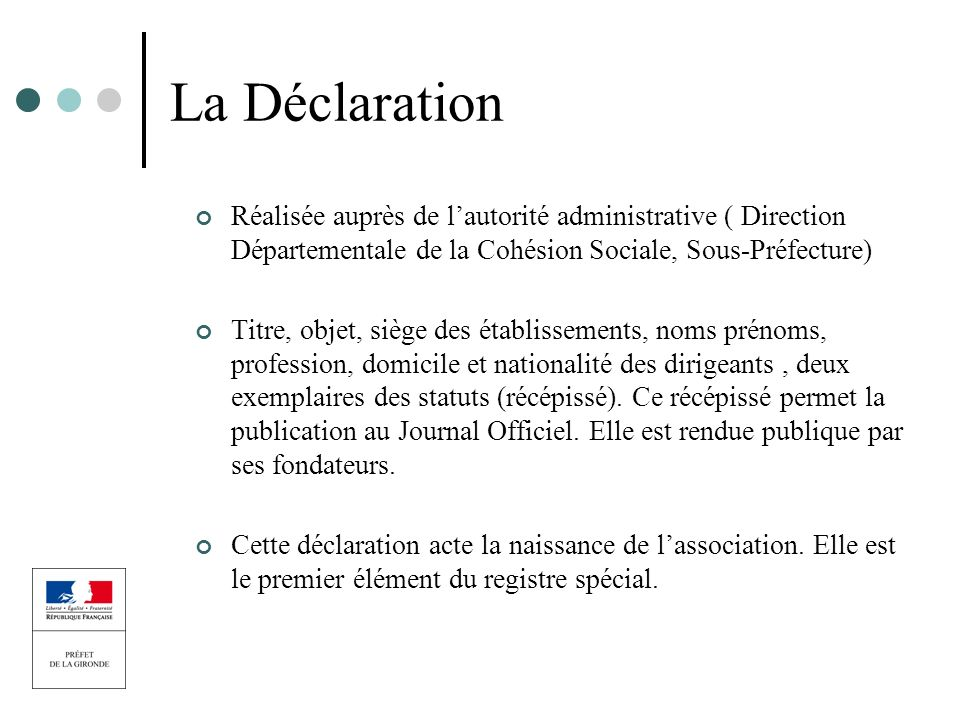 La Déclaration Réalisée auprès de l'autorité administrative ( Direction Départementale de la Cohésion Sociale, Sous-Préfecture)