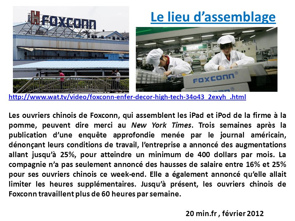 Le lieu d'assemblage http://www.wat.tv/video/foxconn-enfer-decor-high-tech-34o43_2exyh_.html.
