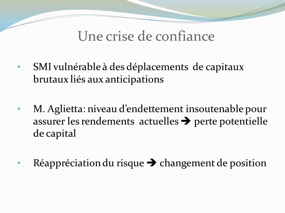 Une crise de confiance SMI vulnérable à des déplacements de capitaux brutaux liés aux anticipations.