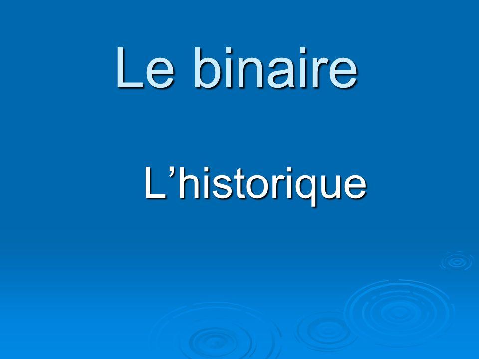 Le binaire L'historique