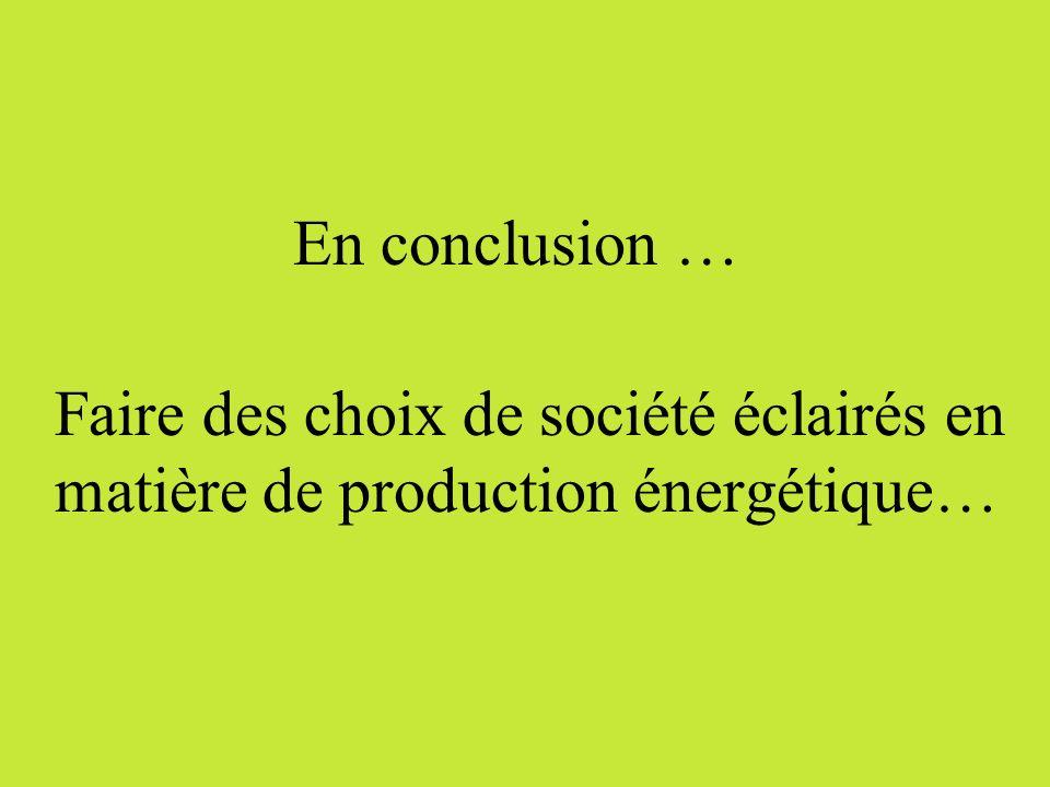 En conclusion … Faire des choix de société éclairés en matière de production énergétique…