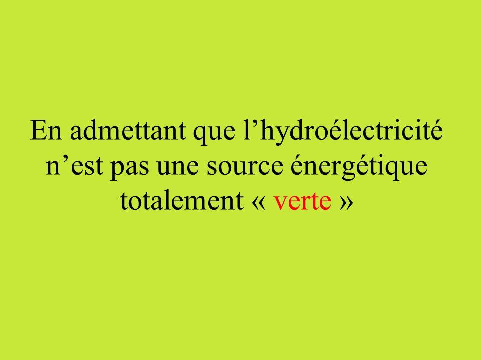 En admettant que l'hydroélectricité n'est pas une source énergétique totalement « verte »