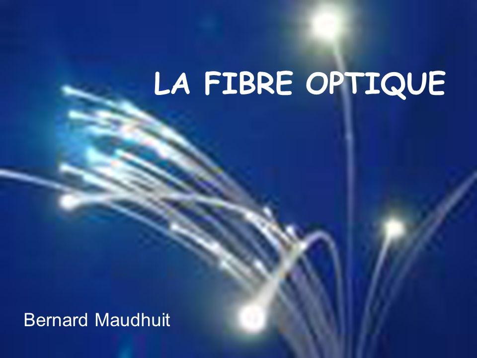 LA FIBRE OPTIQUE Bernard Maudhuit