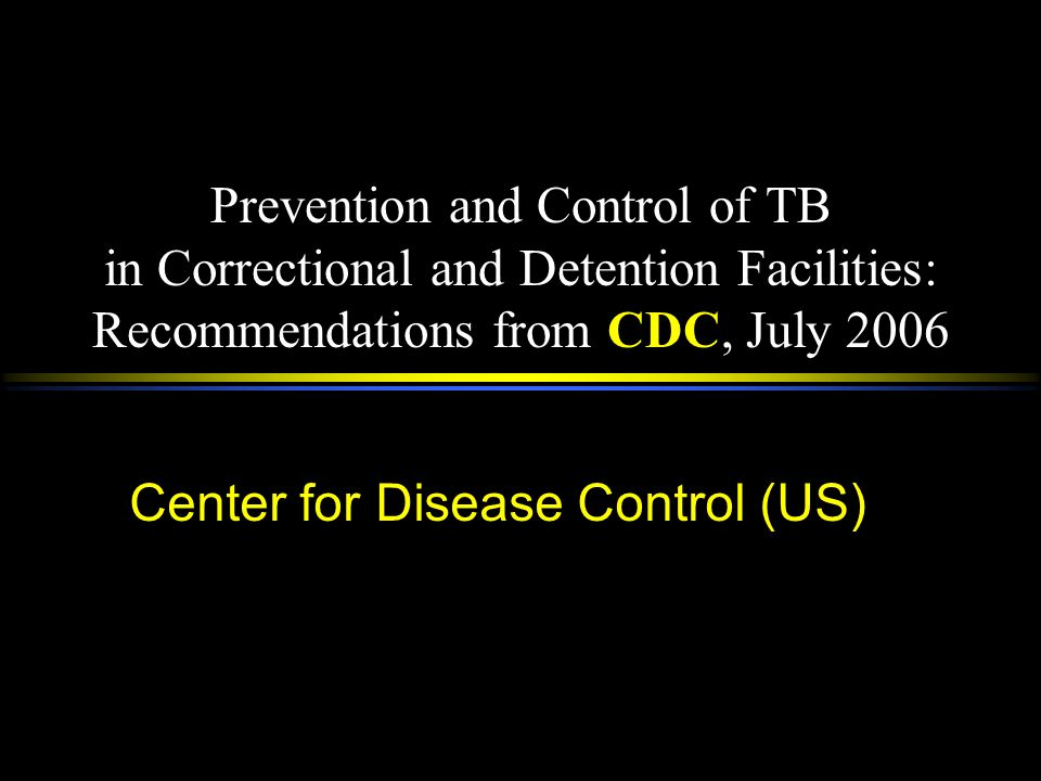 Prevention and Control of TB in Correctional and Detention Facilities: Recommendations from CDC, July 2006