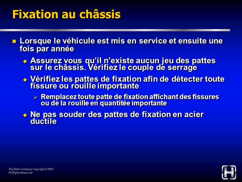 Fixation au châssis Lorsque le véhicule est mis en service et ensuite une fois par année.