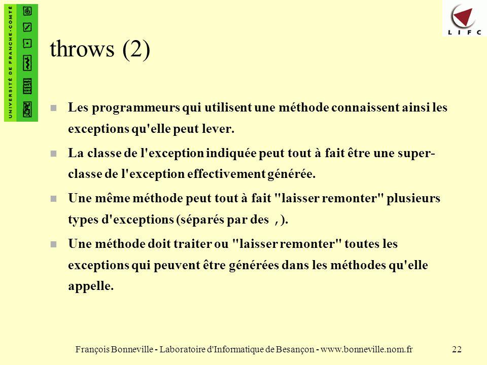 throws (2) Les programmeurs qui utilisent une méthode connaissent ainsi les exceptions qu elle peut lever.