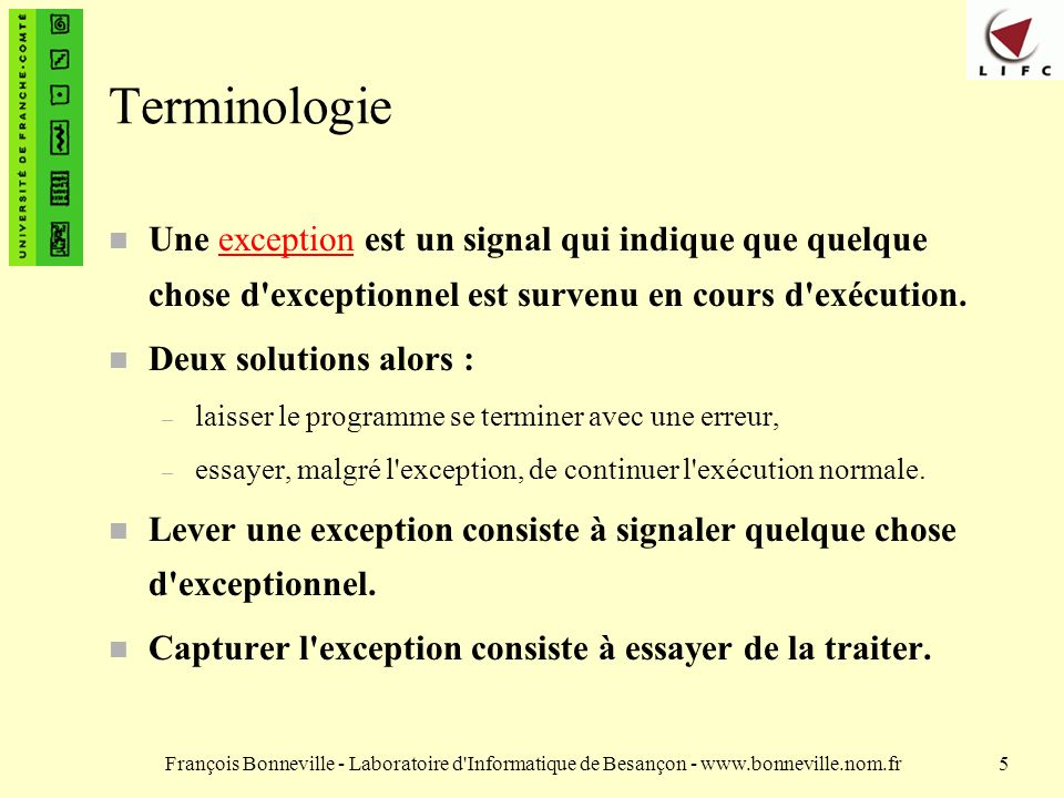 TerminologieUne exception est un signal qui indique que quelque chose d exceptionnel est survenu en cours d exécution.