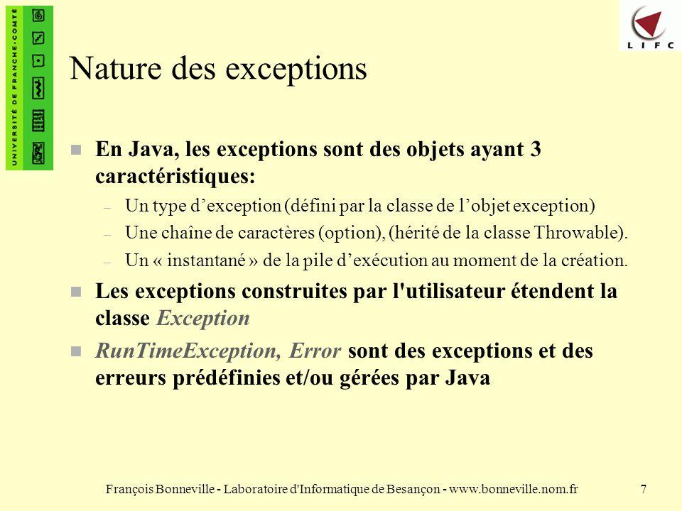 Nature des exceptions En Java, les exceptions sont des objets ayant 3 caractéristiques: