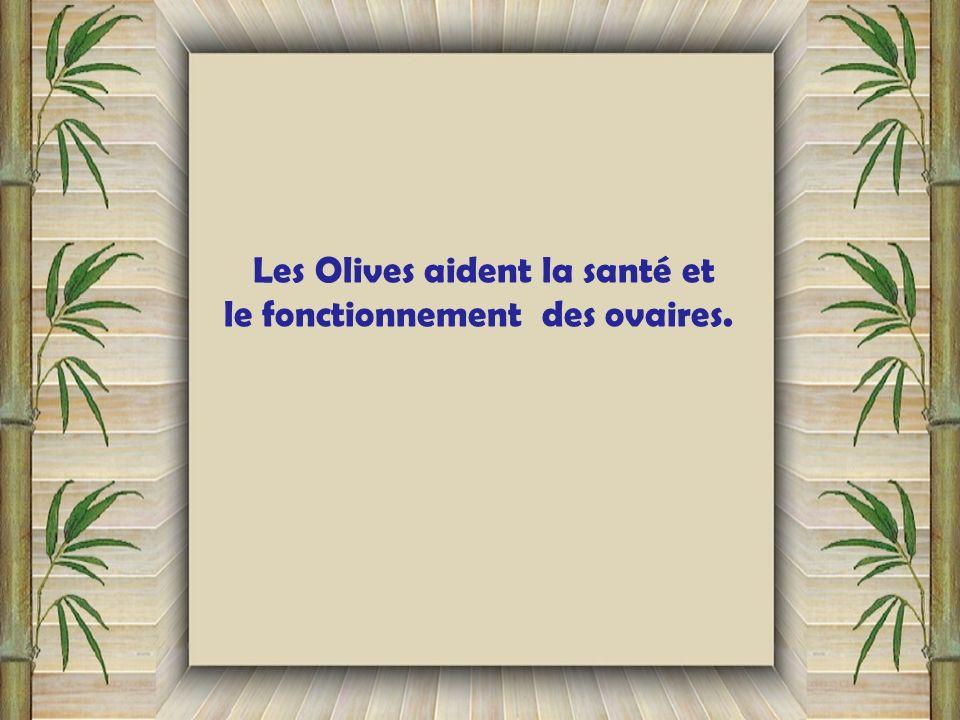 Les Olives aident la santé et le fonctionnement des ovaires.