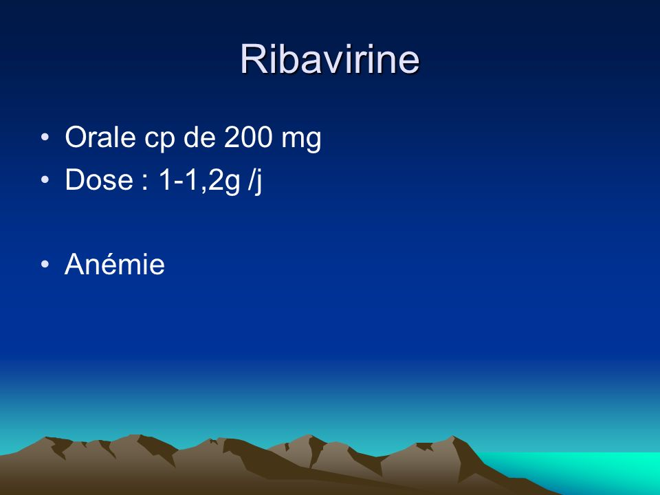 Ribavirine Orale cp de 200 mg Dose : 1-1,2g /j Anémie