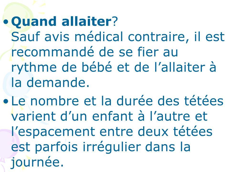 Quand allaiter Sauf avis médical contraire, il est recommandé de se fier au rythme de bébé et de l'allaiter à la demande.