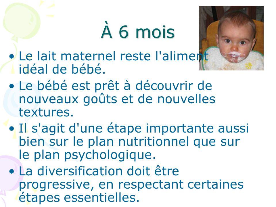 À 6 mois Le lait maternel reste l aliment idéal de bébé.