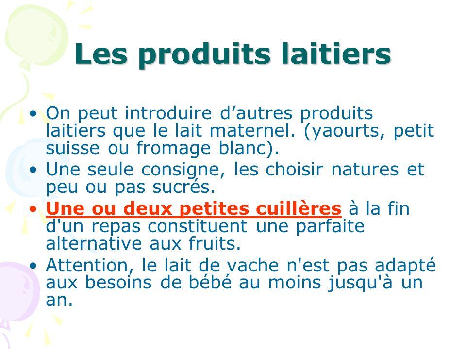 Les produits laitiers On peut introduire d'autres produits laitiers que le lait maternel. (yaourts, petit suisse ou fromage blanc).