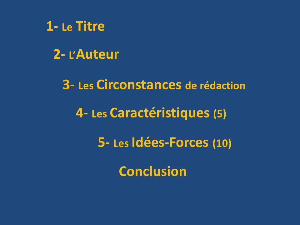 1- Le Titre 2- L'Auteur. 3- Les Circonstances de rédaction. 4- Les Caractéristiques (5) 5- Les Idées-Forces (10)
