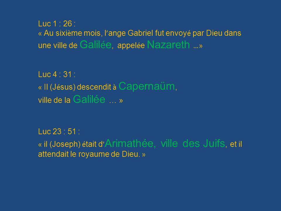 Luc 1 : 26 : « Au sixième mois, l'ange Gabriel fut envoyé par Dieu dans une ville de Galilée, appelée Nazareth …»