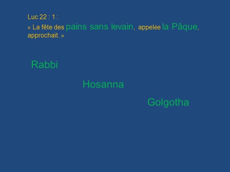 Rabbi Hosanna Golgotha Luc 22 : 1 :