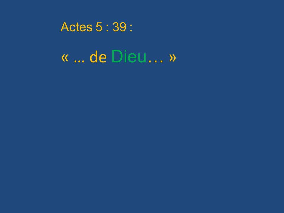 Actes 5 : 39 : « … de Dieu… »