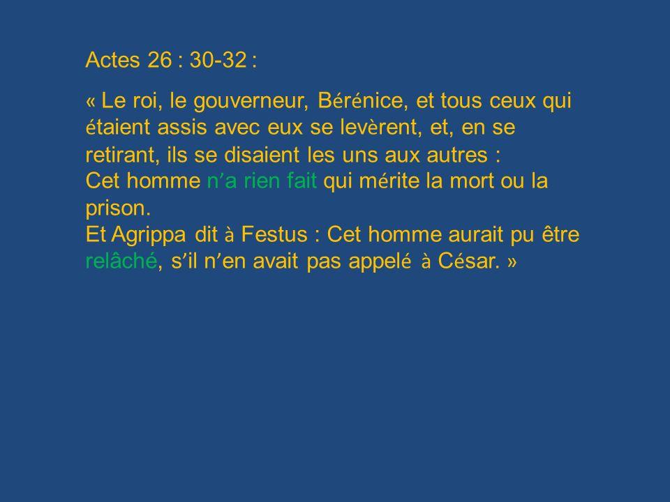 Actes 26 : 30-32 :