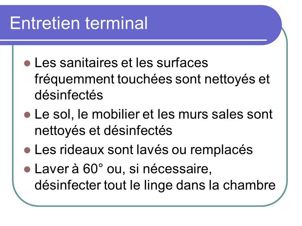 Entretien terminal Les sanitaires et les surfaces fréquemment touchées sont nettoyés et désinfectés.