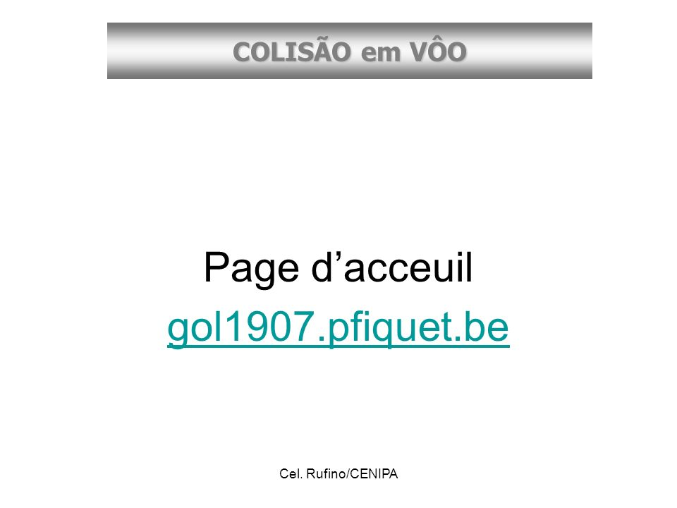 Page d'acceuil gol1907.pfiquet.be Cel. Rufino/CENIPA