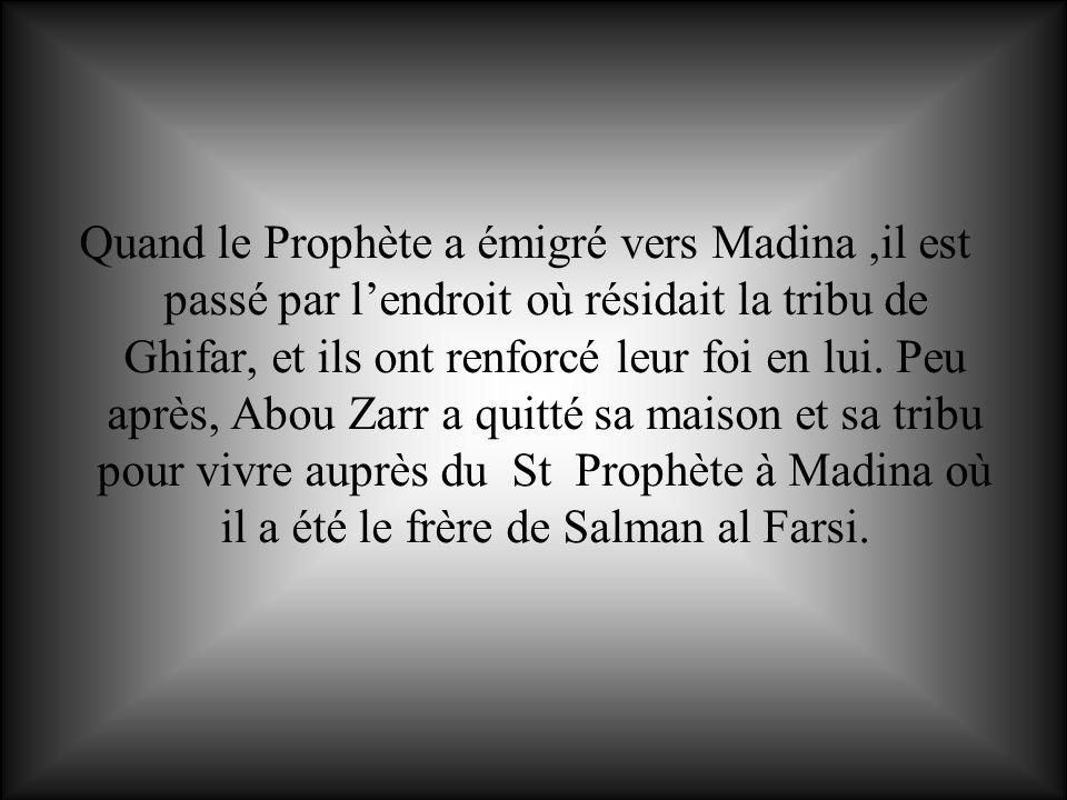 Quand le Prophète a émigré vers Madina ,il est passé par l'endroit où résidait la tribu de Ghifar, et ils ont renforcé leur foi en lui.