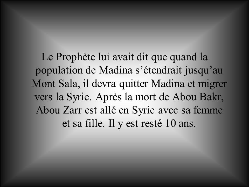 Le Prophète lui avait dit que quand la population de Madina s'étendrait jusqu'au Mont Sala, il devra quitter Madina et migrer vers la Syrie.