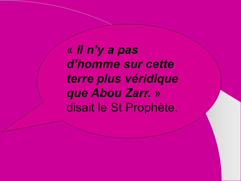 « Il n'y a pas d'homme sur cette terre plus véridique que Abou Zarr