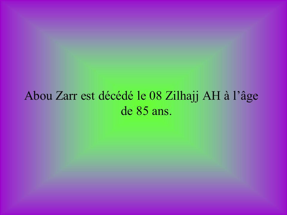 Abou Zarr est décédé le 08 Zilhajj AH à l'âge de 85 ans.