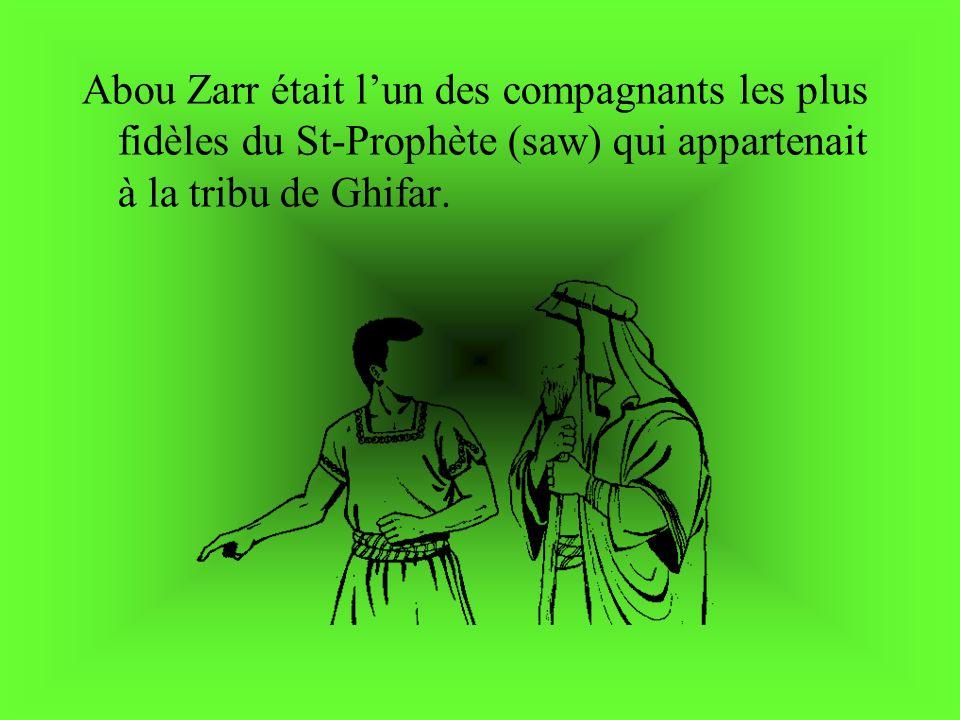 Abou Zarr était l'un des compagnants les plus fidèles du St-Prophète (saw) qui appartenait à la tribu de Ghifar.