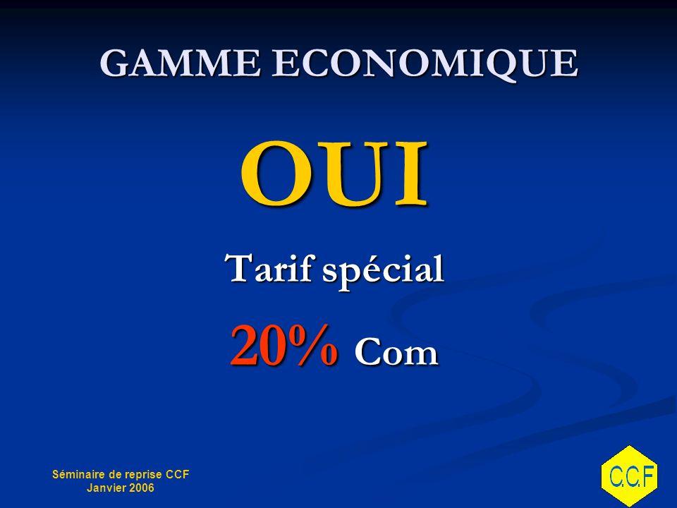 GAMME ECONOMIQUE OUI Tarif spécial 20% Com
