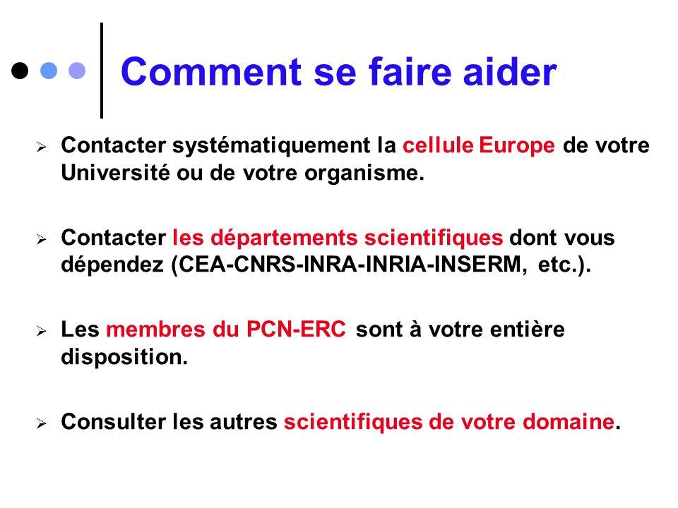 Comment se faire aider Contacter systématiquement la cellule Europe de votre Université ou de votre organisme.