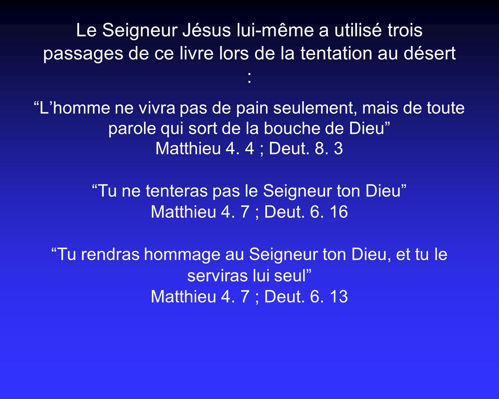 Le Seigneur Jésus lui-même a utilisé trois passages de ce livre lors de la tentation au désert :