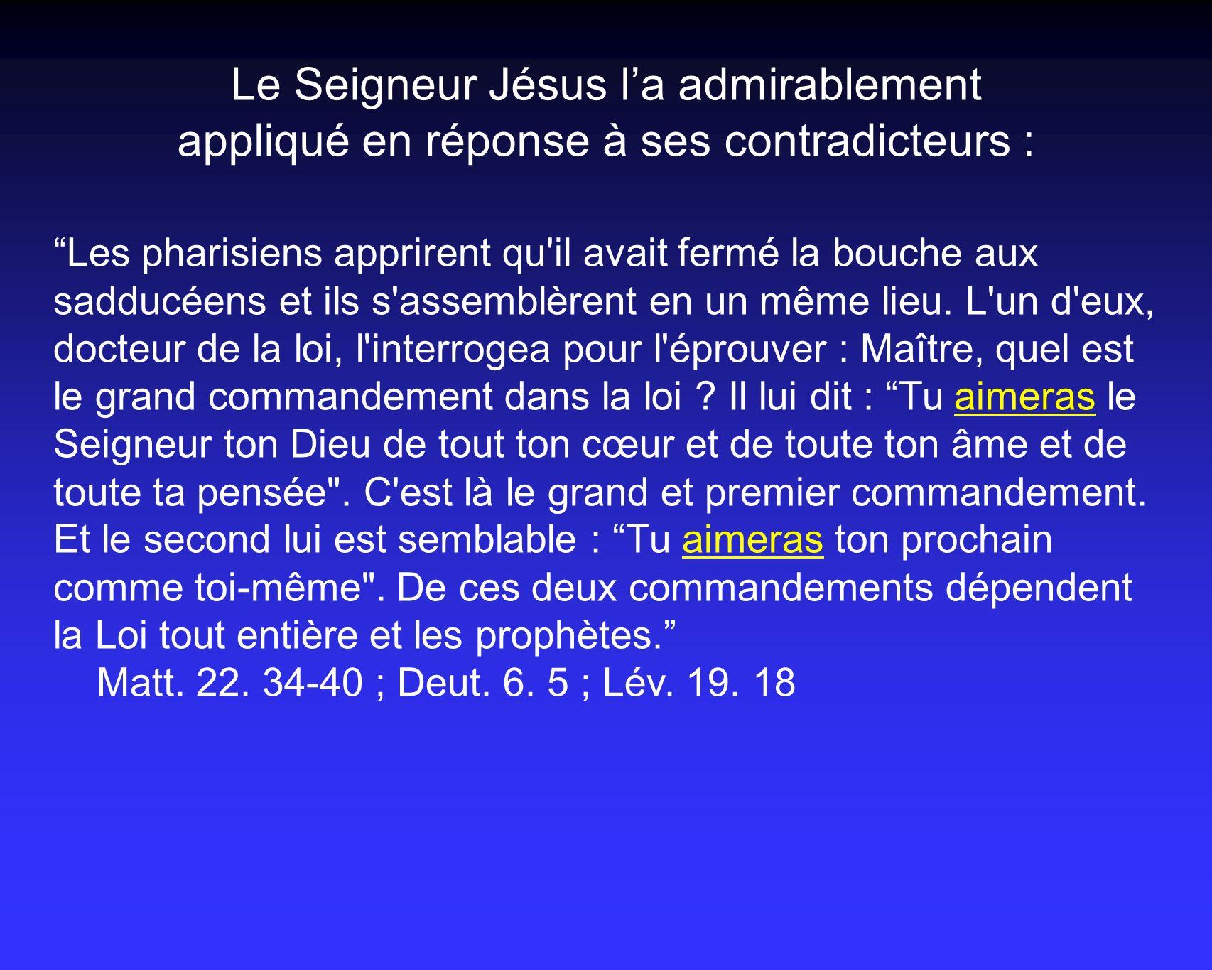 Le Seigneur Jésus l'a admirablement appliqué en réponse à ses contradicteurs :