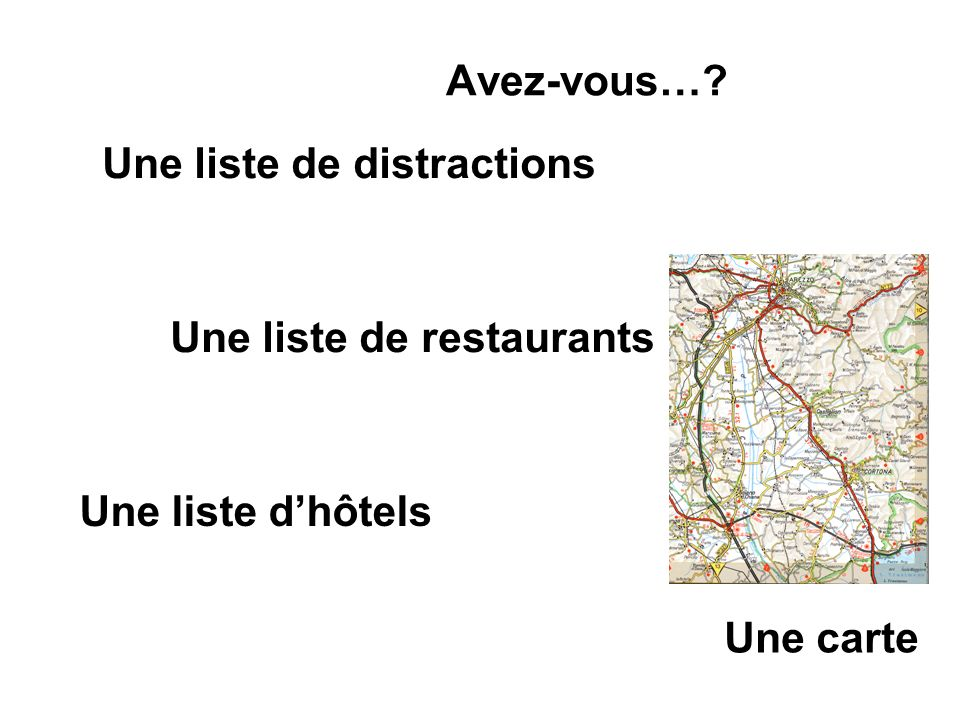 Avez-vous… Une liste de distractions Une liste de restaurants Une liste d'hôtels Une carte
