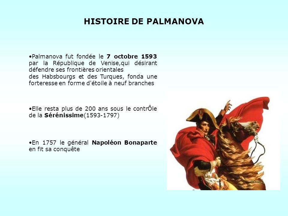 HISTOIRE DE PALMANOVA Palmanova fut fondée le 7 octobre 1593 par la République de Venise,qui désirant défendre ses frontières orientales.