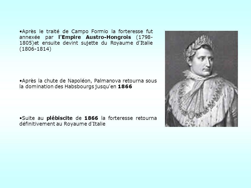 Après le traité de Campo Formio la forteresse fut annexée par l Empire Austro-Hongrois (1798-1805)et ensuite devint sujette du Royaume d Italie (1806-1814)