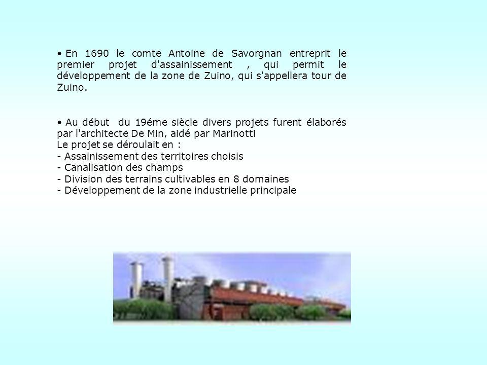 En 1690 le comte Antoine de Savorgnan entreprit le premier projet d assainissement , qui permit le développement de la zone de Zuino, qui s appellera tour de Zuino.